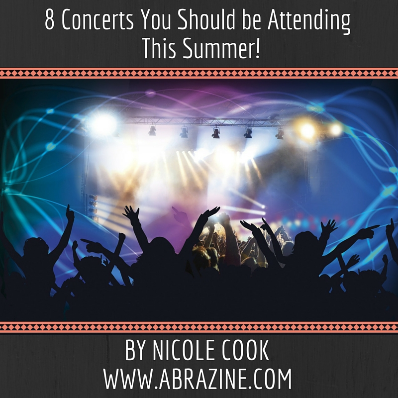 8 Concerts You Should be Attending This Summer!
